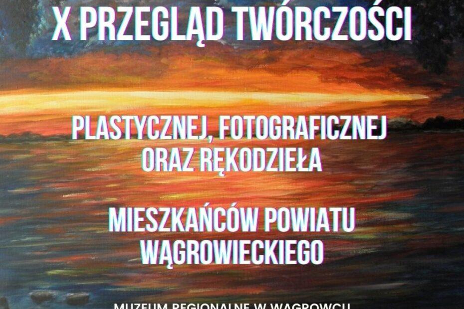 Informacja: X Przegląd twórczości plastycznej fotograficznej oraz rękodzieła mieszkańców powiatu wągrowieckiego